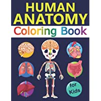Human Anatomy Coloring Book for Kids: Over 30 Human Body Coloring Sheets, Great Gift for Boys & Girls, Ages 4, 5, 6, 7…