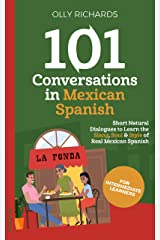 101 Conversations in Mexican Spanish: Short Natural Dialogues to Learn the Slang, Soul, & Style of Mexican Spanish (Spanish Edition) Kindle Edition