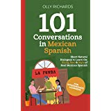 101 Conversations in Mexican Spanish: Short Natural Dialogues to Learn the Slang, Soul, & Style of Mexican Spanish (Spanish E