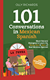 101 Conversations in Mexican Spanish: Short Natural Dialogues to Learn the Slang, Soul, & Style of Mexican Spanish…