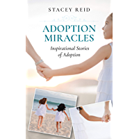 Adoption Miracles: Inspirational Stories of Adoption (English Edition)