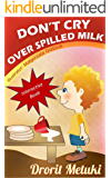 Idioms for Kids: Don't Cry Over Spilled Milk (Well Educated Children's Books Collection Book 2)