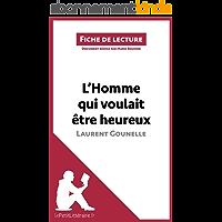 L'Homme qui voulait être heureux de Laurent Gounelle: Résumé complet et analyse détaillée de l'oeuvre (Fiche de lecture)