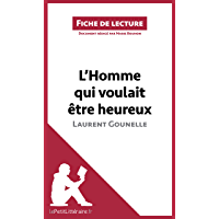 L'Homme qui voulait être heureux de Laurent Gounelle: Résumé complet et analyse détaillée de l'oeuvre (Fiche de lecture) (French Edition)