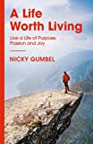 A Life Worth Living: Live a Life of Purpose, Passion and Joy (ALPHA BOOKS)