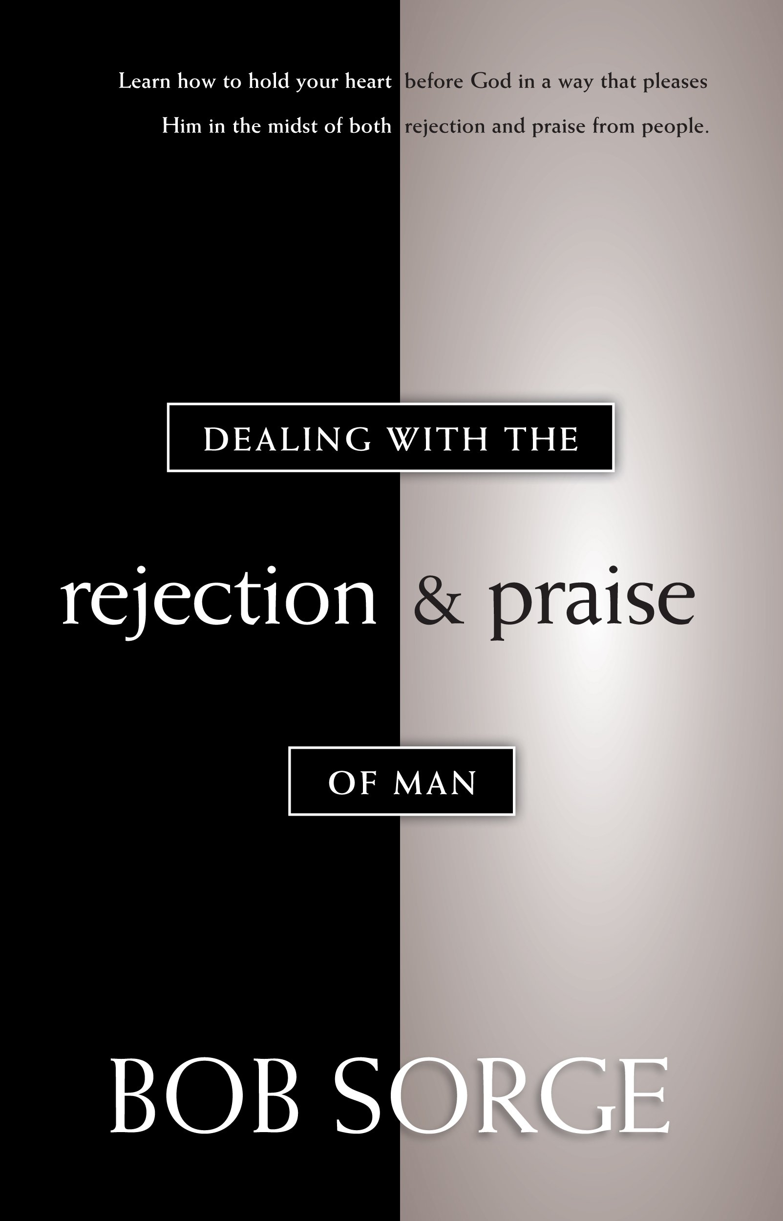 Dealing with the Rejection and Praise of Man: Bob Sorge