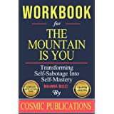 Workbook: The Mountain Is You: Transforming Self Sabotage into Self Mastery by Brianna Wiest