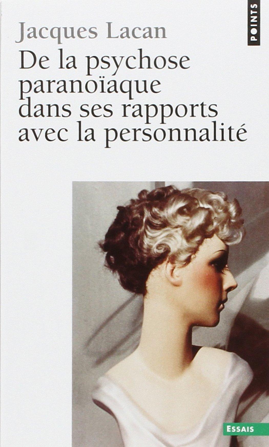 De la psychose paranoïaque dans ses rapports avec la personnalité Poche – 1 avril 1980 Jacques Lacan Seuil 2020055104 SCIENCES SOCIALES