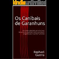 Os Canibais de Garanhuns: A história de três serial killers brasileiros que comiam e vendiam salgados com carne humana