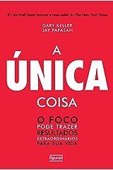 A única coisa: O foco pode trazer resultados extraordinários para sua vida (Portuguese Edition) Kindle Edition