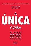 A única coisa: O foco pode trazer resultados extraordinários para sua vida (Portuguese Edition)