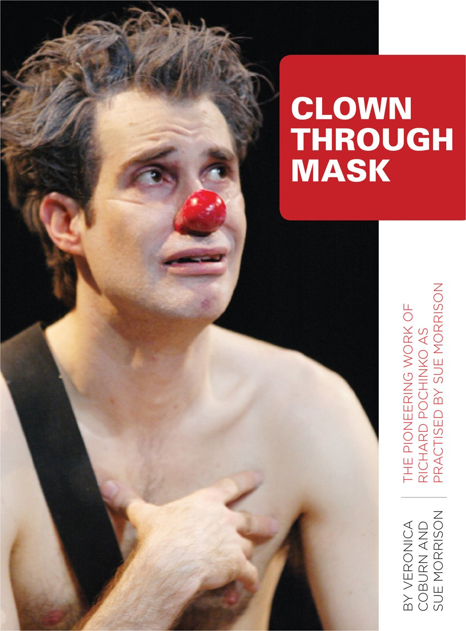 Clown Through Mask: The Pioneering Work of Richard Pochinko as Practised by Sue Morrison