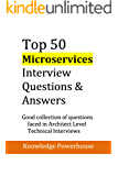 Top 50 Microservices Interview Questions & Answers: Good Collection of Questions Faced in Architect Level Technical Interviews (updated 2018 version) (English Edition)