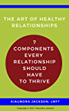 The Art of Relationships: 7 Components Every Relationship Should Have to Thrive