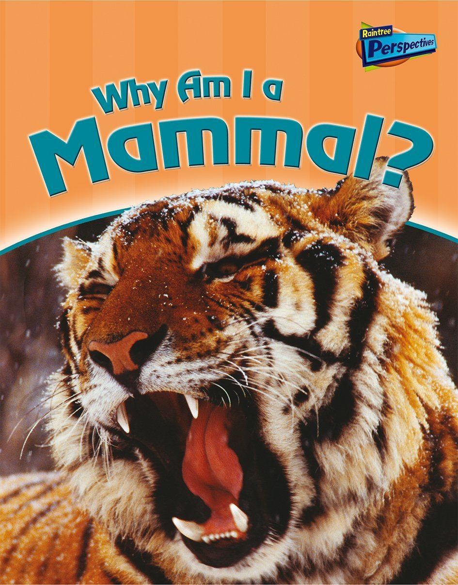 Why Am I A Mammal (Raintree Perspectives: Classifying