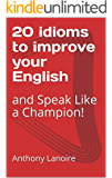 20 idioms to improve your English: and Speak Like a Champion!