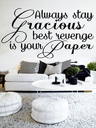Amazon com: Always stay Gracious best revenge is your Paper - Wall