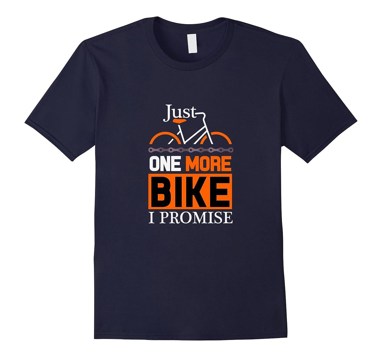 Funny Just One More Bike I Promise T-Shirt Bike Gift Apparel-Art