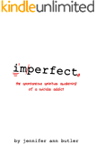 imperfect: the spontaneous spiritual awakening of a suicidal addict