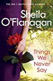 Things We Never Say: Family secrets, love and lies this gripping bestseller will keep you guessing