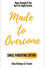 Made to Overcome - Single Parenting Edition: Hope, Strength & Tips By & For Single Parents Kindle Edition