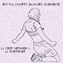 Le Foot Artbook 1: Le Sentiment (French Edition)