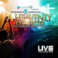 Rodney Jordan & A Heavenly Encounter (The Worship Experience)