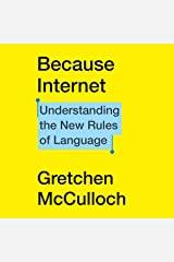 Because Internet: Understanding the New Rules of Language Audible Audiobook
