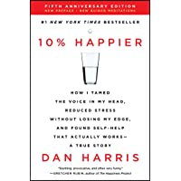 10% Happier Revised Edition: How I Tamed the Voice in My Head, Reduced Stress Without Losing My Edge, and Found Self-Help That Actually Works -