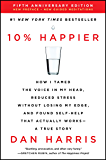 10% Happier Revised Edition: How I Tamed the Voice in My Head, Reduced Stress Without Losing My Edge, and Found Self…