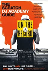 On the Record: The Scratch DJ Academy Guide Kindle Edition