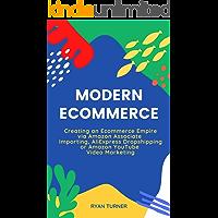 Modern Ecommerce : Creating an Ecommerce Empire via Amazon Associates, Importing, AliExpress Dropshipping or Amazon YouTube Video Marketing (4 Book Bundle)