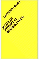 Japan: An Attempt at Interpretation Kindle Edition