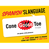 Spanish Slanguage: A FUN Visual Guide to Spanish