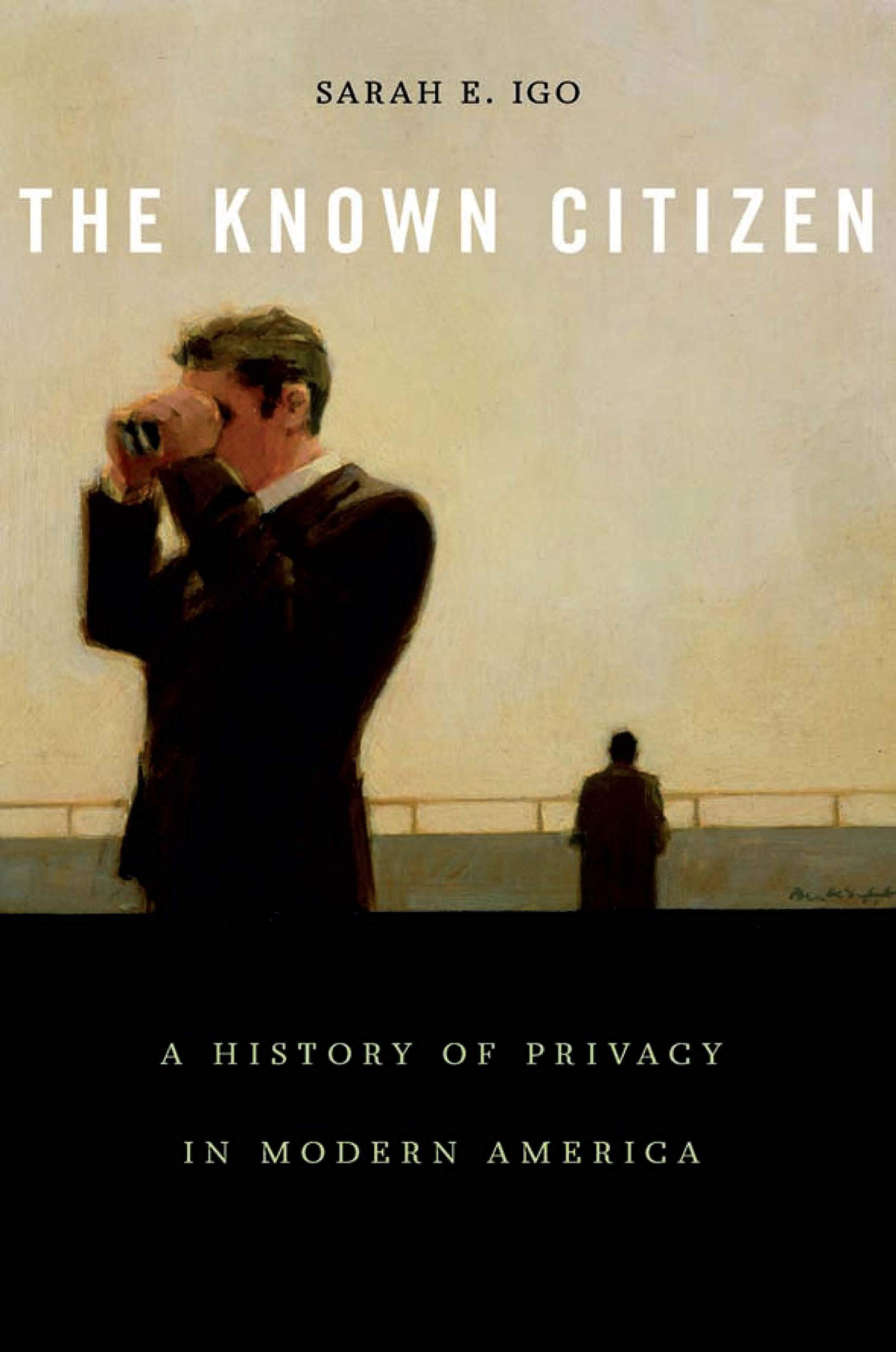 The Known Citizen: A History of Privacy in Modern America (English Edition)