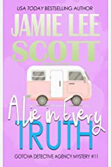 A Lie in Every Truth: Gotcha Detective Agency Mystery Book 11 (Gotcha Detective Agency Mysteries) Kindle Edition