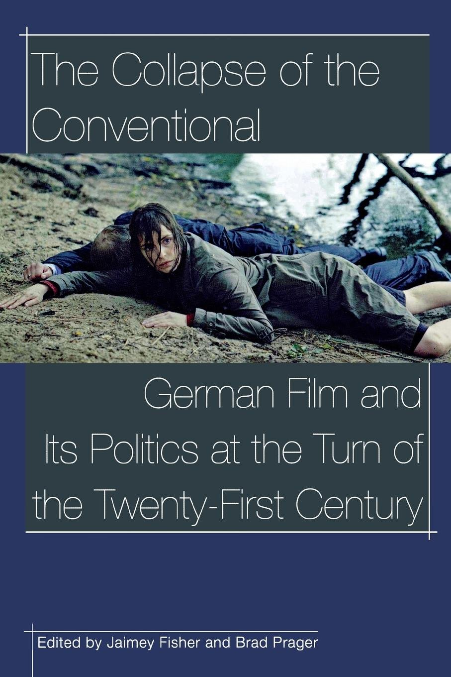 The Collapse of the conventional: German film and its politics at the turn  of the twenty-first century (Contemporary Approaches to Film and Media  Series): ...
