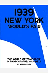 1939 New York World's Fair: The World of Tomorrow in Photographs Volume 2 (1939 New York World's Fair in Photographs) Kindle Edition