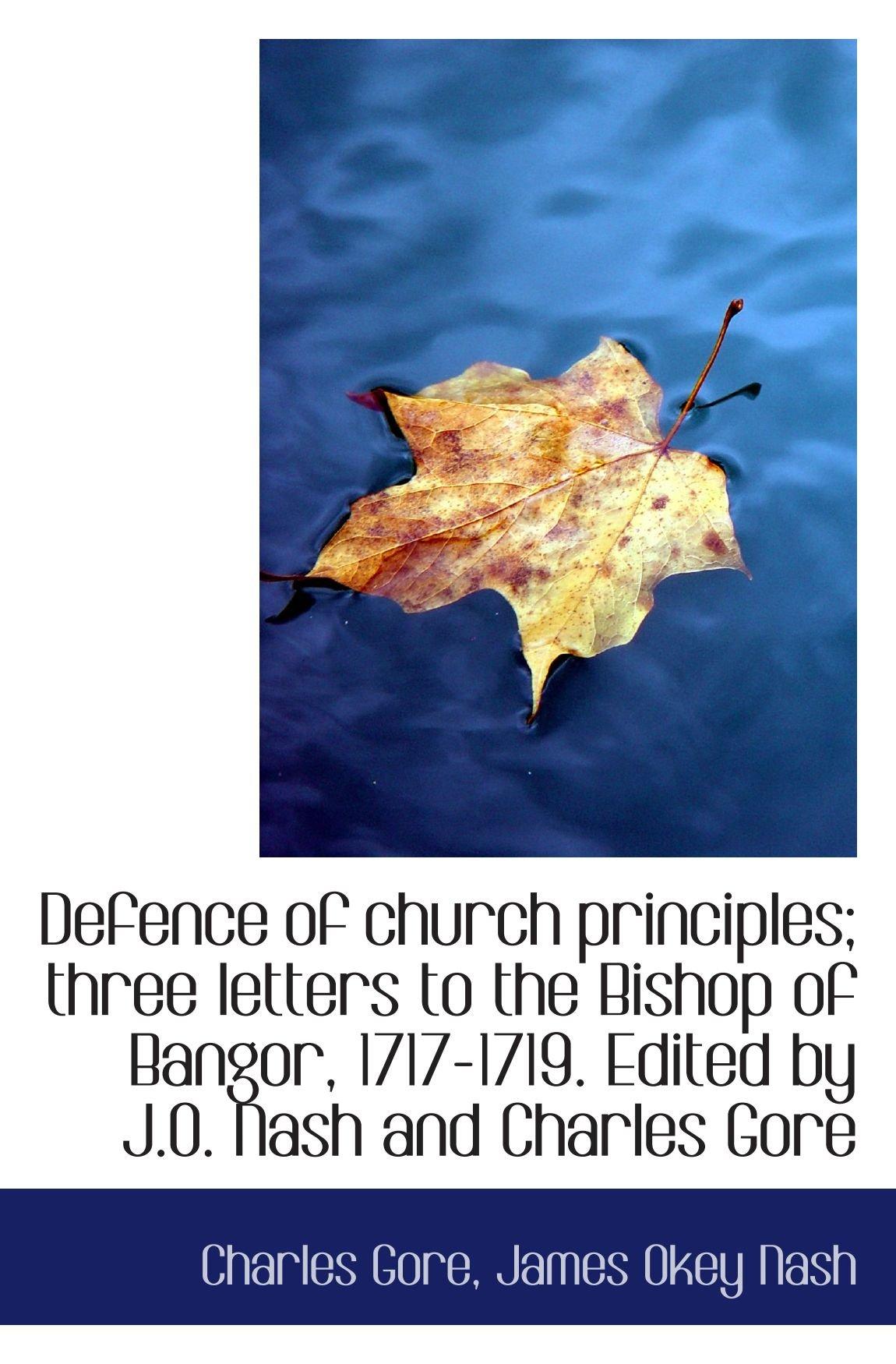 Defence of church principles; three letters to the Bishop of Bangor, 1717-1719. Edited by J.O. Nash pdf epub