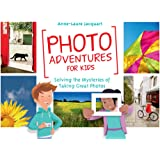 Photo Adventures for Kids: Solving the Mysteries of Photography