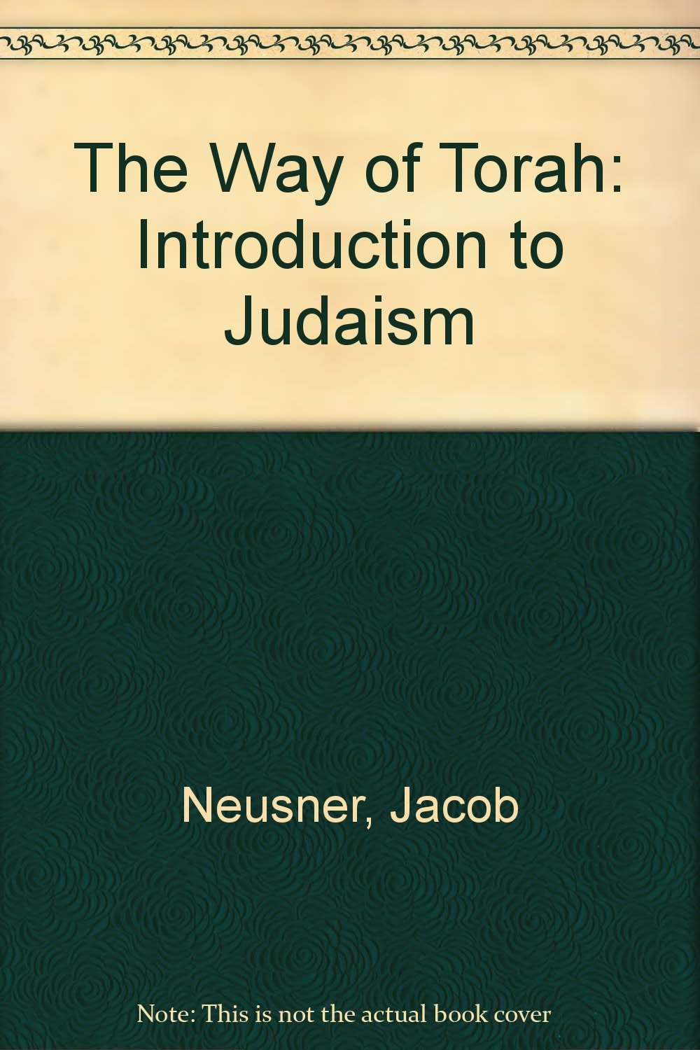 The Way of Torah: An Introduction to Judaism (The Religious Life of Man Series), Neusner, Jacob