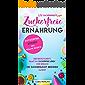 Zuckerfreie Ernährung: 122 zuckerfreie Rezepte. Der erste Schritt, damit du zuckerfrei leben und endlich die Zuckersucht beenden kannst. Zuckerfrei kochen, ... Rezepte.: gesund kochen (German Edition)