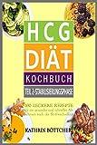 HCG DIÄT KOCHBUCH - Teil 2: Stabilisierungsphase: 100 leckere Rezepte für schnelles Abnehmen nach der Stoffwechselkur: ... (Sagen Sie dem Übergewicht den Kampf an!)