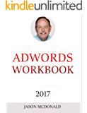 AdWords Workbook: 2017 Edition: Advertising on Google AdWords, YouTube, and the Display Network