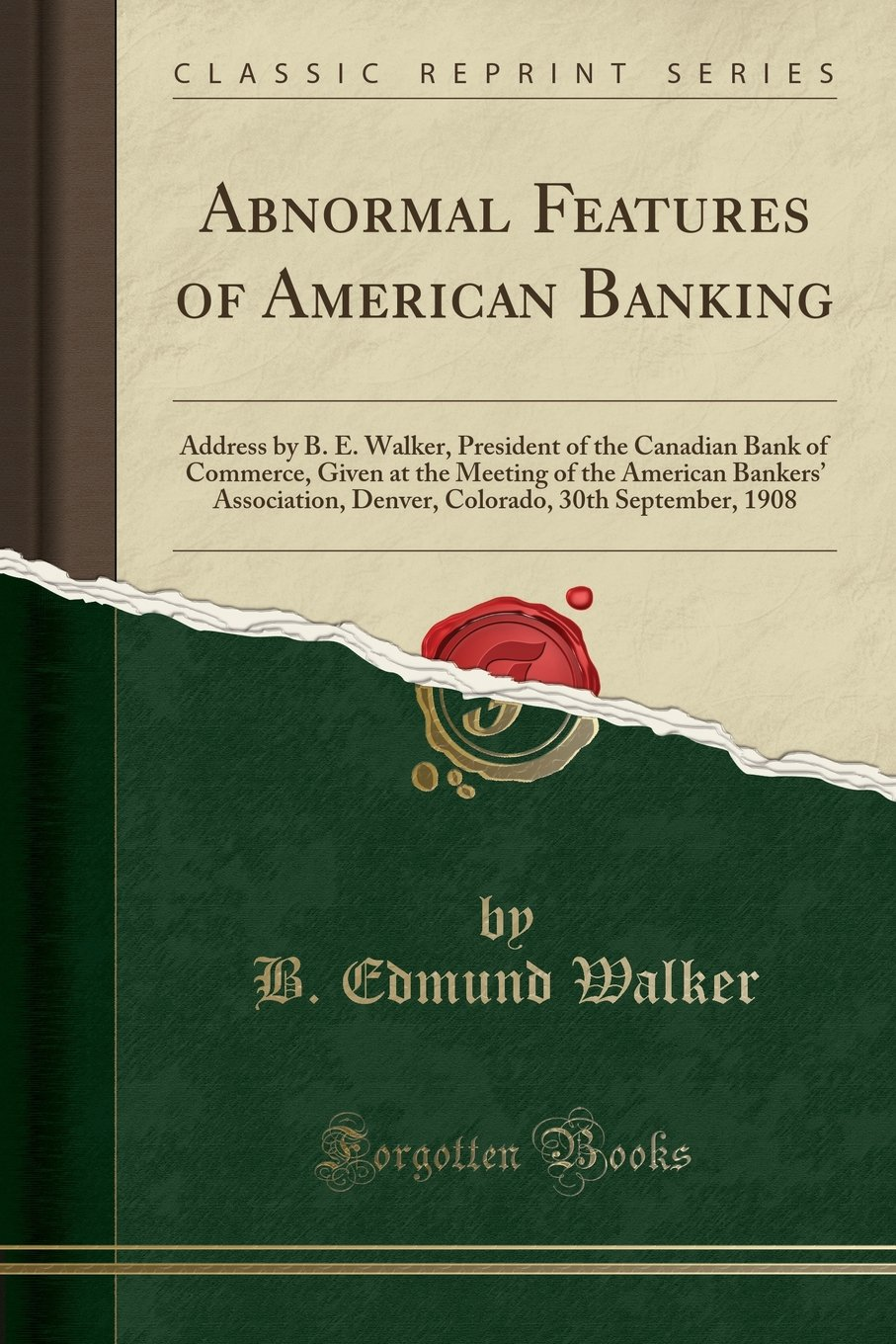 Abnormal Features of American Banking: Address by B. E. Walker, President of the Canadian Bank of Commerce, Given at the Meeting of the American ... 30th September, 1908 (Classic Reprint) pdf
