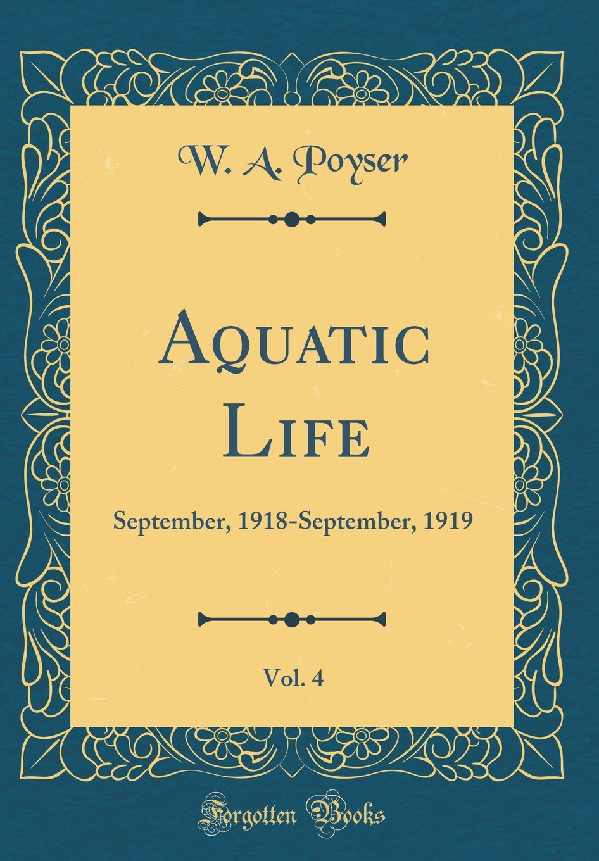Aquatic Life, Vol. 4: September, 1918-September, 1919 (Classic Reprint) pdf epub