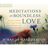 Meditations on Boundless Love: Teachings and Practices to Relax the Ego, Surrender Spiritual Resistance, and Rest in…
