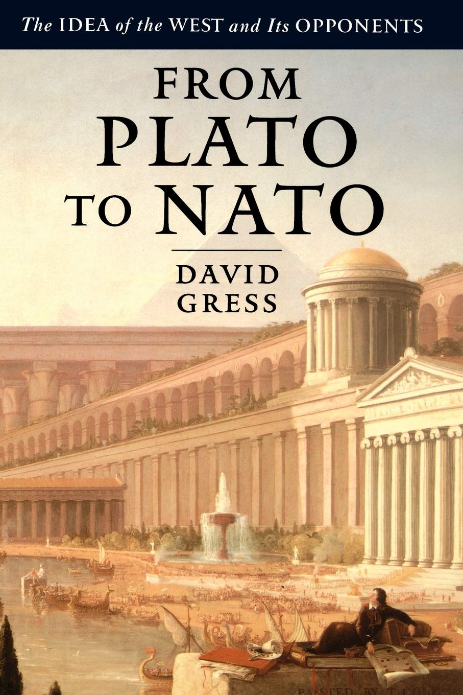 From Plato to NATO: The Idea of the West and Its Opponents: Gress ...