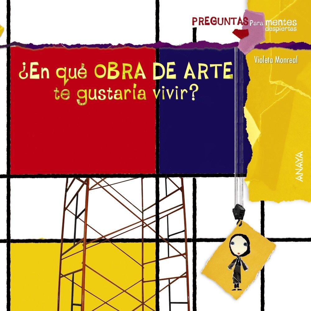 ¿En qué obra de arte te gustaría vivir? Primeros Lectores 1-5 Años -  Preguntas Para Mentes Despiertas: Amazon.es: Violeta Monreal: Libros