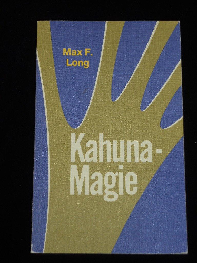 Kahuna - Magie. Die Lösung vieler Lebensprobleme durch praktisch angewandte Magie